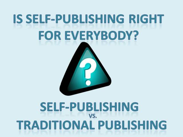 IS SELF-PUBLISHING RIGHT FOR EVERYBODY